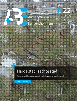 Afbeeldingen van A+BE Architecture and the Built Environment Harde stad, zachte stad