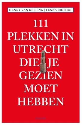 Afbeeldingen van 111 Plekken 111 Plekken in Utrecht die je gezien moet hebben
