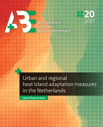 Afbeeldingen van A+BE Architecture and the Built Environment Urban and regional heat island adaptation measures in the Netherlands