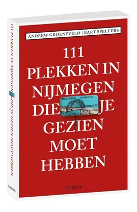 Afbeeldingen van 111 plekken in Nijmegen die je gezien moet hebben