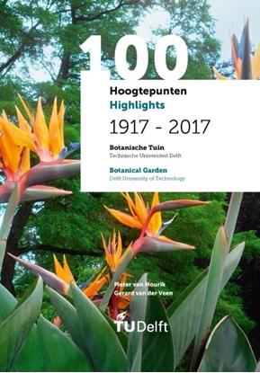 Afbeeldingen van 100 Hoogtepunten/Highlights 1917 - 2017 - Botanische Tuin Delft/Botanical Garden Delft