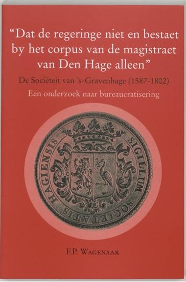 """Afbeelding van """"Dat de regeringe niet en bestaet by het corpus van de magistraat van Den Hage alleen"""""""