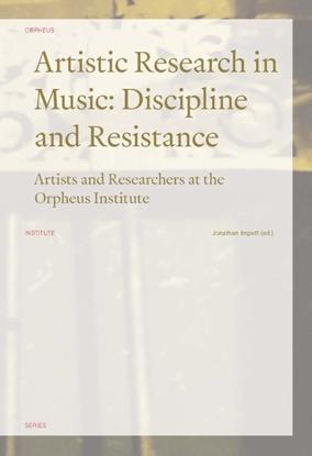 Afbeeldingen van Orpheus Institute Series Artistic Research in Music: Discipline and Resistance
