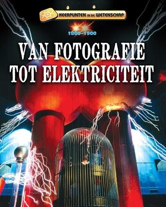 Afbeeldingen van Keerpunten in de Wetenschap Van fotografie tot elektriciteit