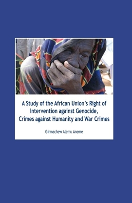 Afbeeldingen van A Study of the African unions right of intervention against genocide, crimes against humanity and war crimes