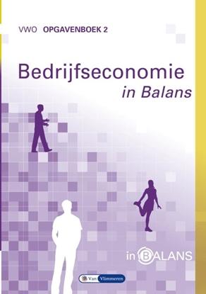Afbeeldingen van Bedrijfseconomie in Balans vwo Opgavenboek 2