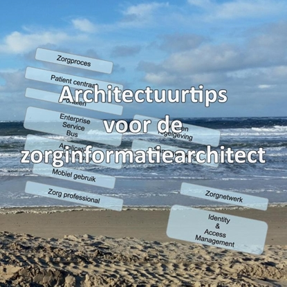 Afbeeldingen van Architectuurtips voor de zorginformatiearchitect
