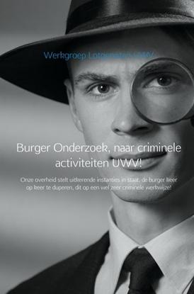 Afbeeldingen van Burger Onderzoek, naar criminele activiteiten UWV!