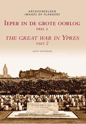 Afbeeldingen van Archiefbeelden Ieper in de Grote Oorlog = The Great War in Ypres