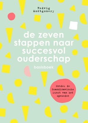 Afbeeldingen van De zeven stappen naar succesvol ouderschap - basisboek