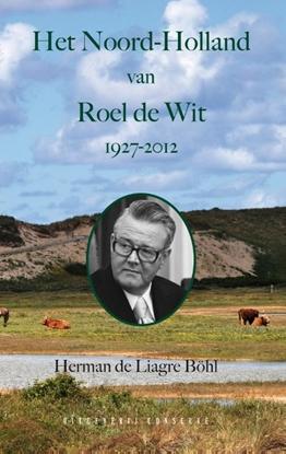Afbeeldingen van Het Noord-Holland van Roel de Wit 1927 - 2012