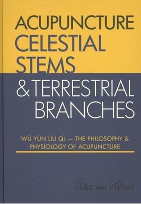 Afbeeldingen van Celestial Stems & Terrestrial Branches The philosophy and physiology of acupuncture