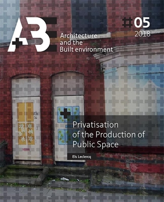 Afbeeldingen van A+BE Architecture and the Built Environment Privatisation of the Production of Public Space