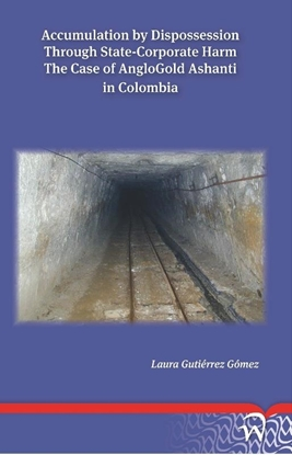 Afbeeldingen van Accumulation by dispossession through state-corporate harm: the case of anglogold ashanti in Colombia