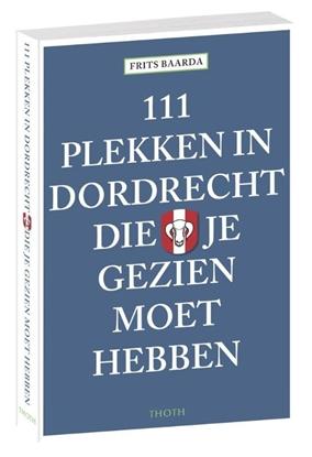 Afbeeldingen van 111 plekken in Dordrecht die je gezien moet hebben