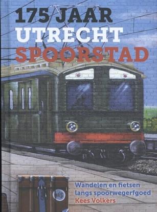 Afbeeldingen van 175 jaar Utrecht Spoorstad