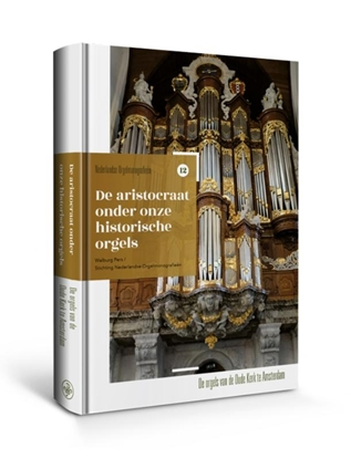 Afbeeldingen van Nederlandse orgelmonografieen De aristocraat onder onze historische orgels