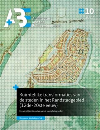 Afbeeldingen van A+BE Architecture and the Built Environment Ruimtelijke transformaties van de steden in het Randstadgebied (12de-20ste eeuw)