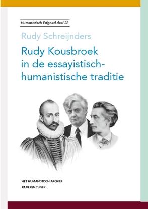Afbeeldingen van Humanistisch erfgoed Rudy Kousbroek in de essayistisch-humanistische traditie