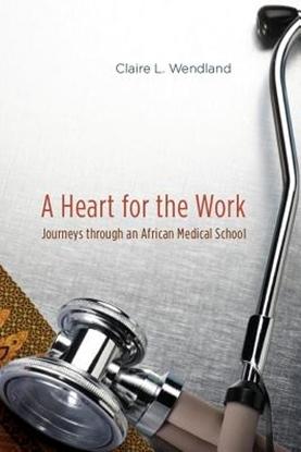 Afbeeldingen van A Heart for the Work - Journeys through an African Medical School