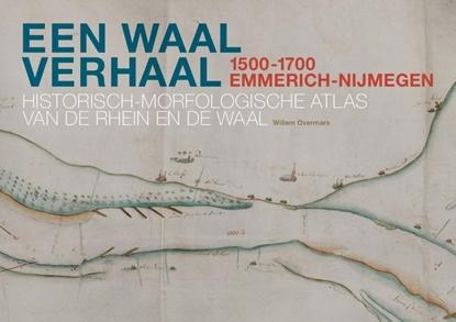 Afbeeldingen van Een Waal verhaal 1500-1700 Emmerich-Nijmegen