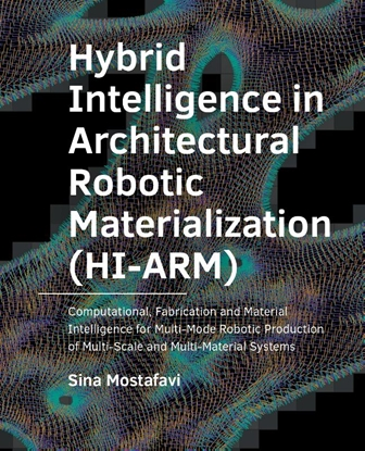 Afbeeldingen van A+BE Architecture and the Built Environment Hybrid Intelligence in Architectural Robotic Materialization (HI-ARM)